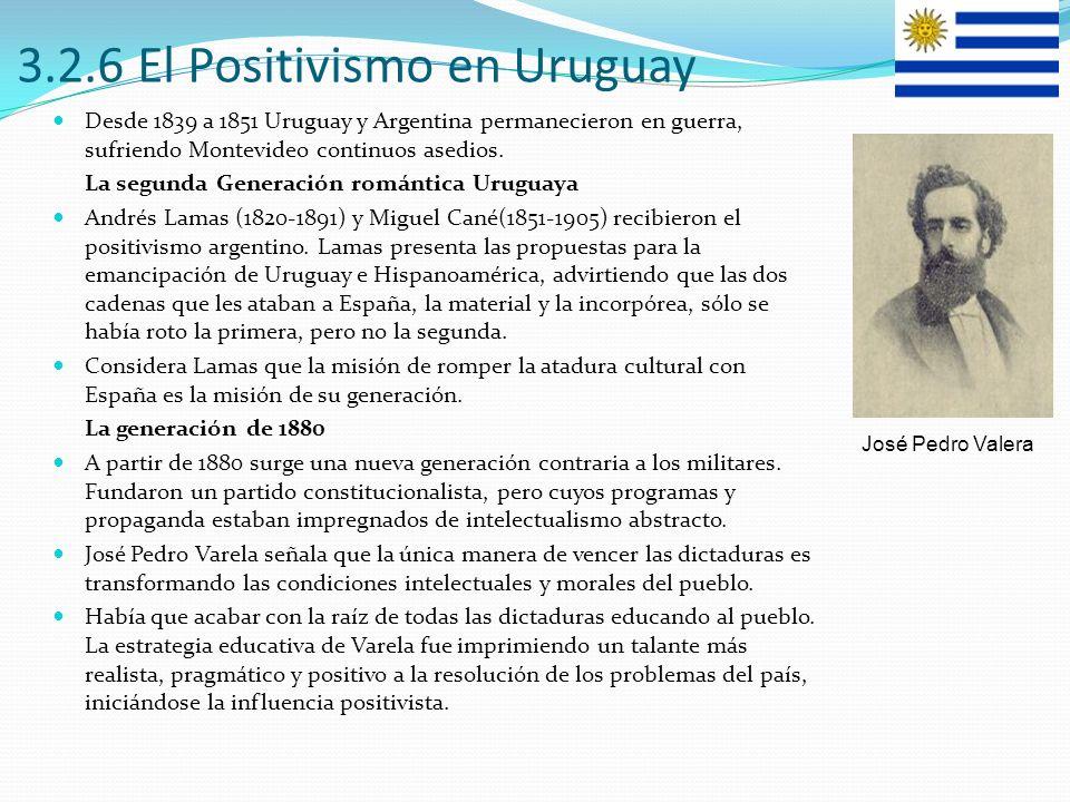3.2.6 El Positivismo en Uruguay Desde 1839 a 1851 Uruguay y Argentina permanecieron en guerra, sufriendo Montevideo continuos asedios. La segunda Gene