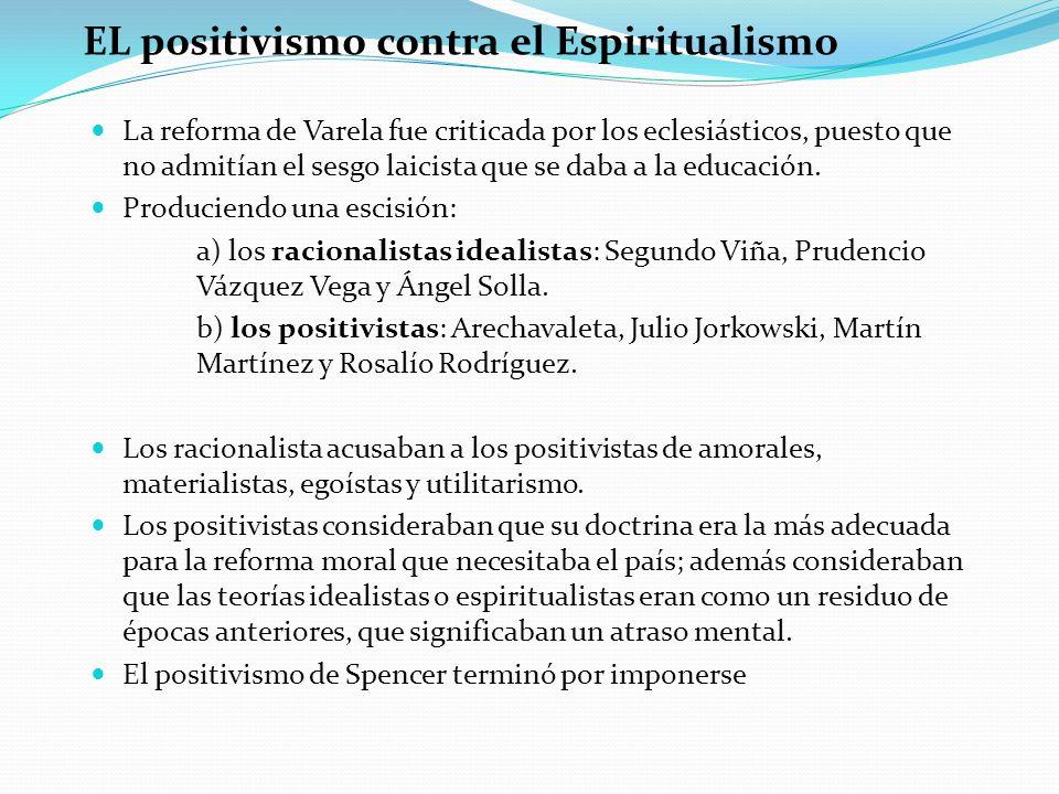 EL positivismo contra el Espiritualismo La reforma de Varela fue criticada por los eclesiásticos, puesto que no admitían el sesgo laicista que se daba