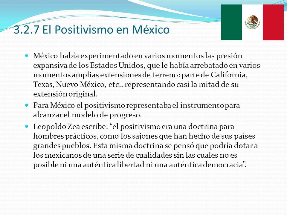 3.2.7 El Positivismo en México México había experimentado en varios momentos las presión expansiva de los Estados Unidos, que le había arrebatado en v