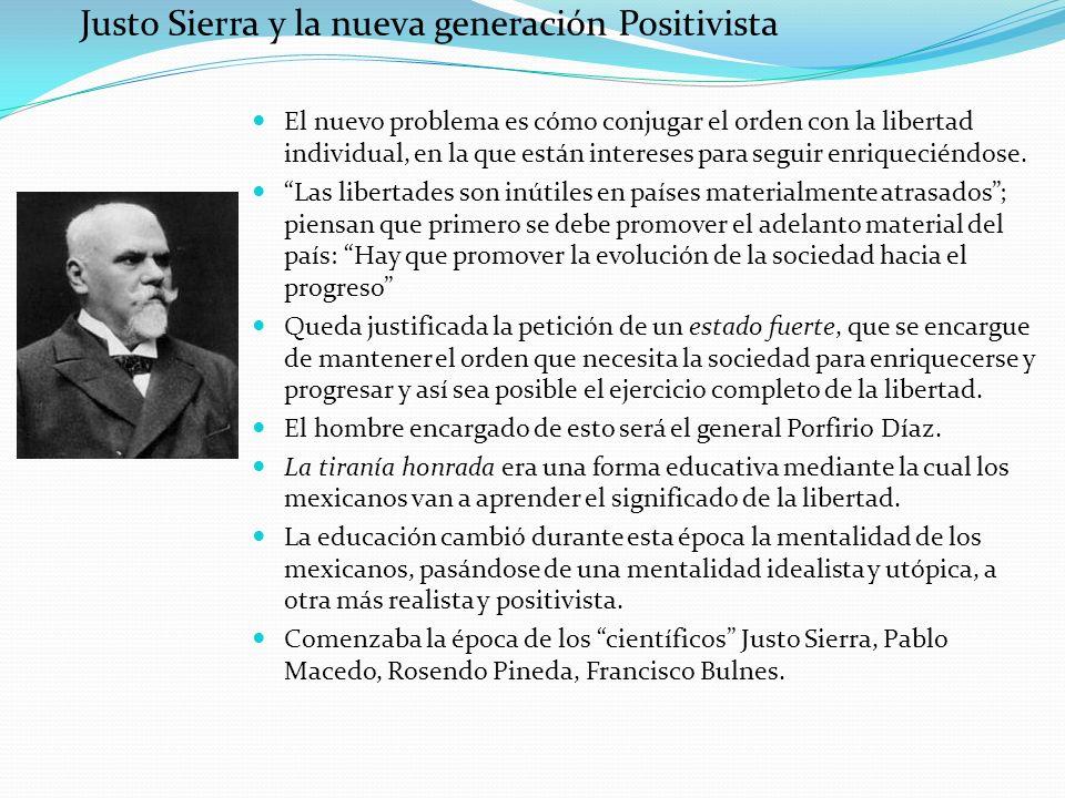 Justo Sierra y la nueva generación Positivista El nuevo problema es cómo conjugar el orden con la libertad individual, en la que están intereses para
