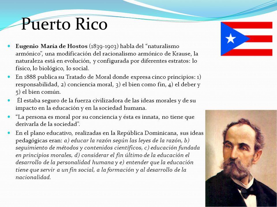 Puerto Rico Eugenio María de Hostos (1839-1903) habla del naturalismo armónico, una modificación del racionalismo armónico de Krause, la naturaleza es