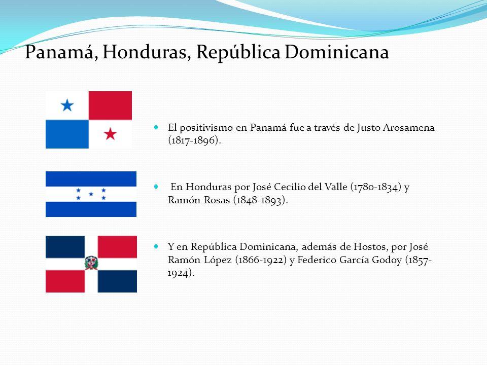 Panamá, Honduras, República Dominicana El positivismo en Panamá fue a través de Justo Arosamena (1817-1896). En Honduras por José Cecilio del Valle (1