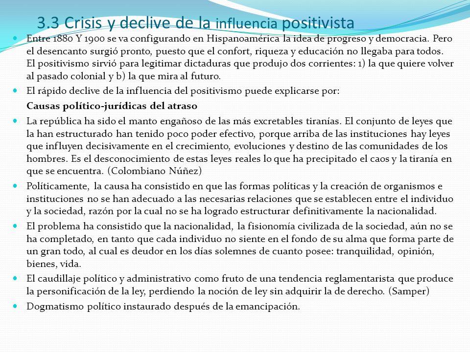 3.3 Crisis y declive de la influencia positivista Entre 1880 Y 1900 se va configurando en Hispanoamérica la idea de progreso y democracia. Pero el des