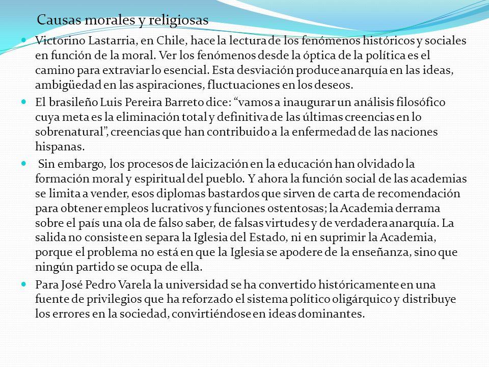 Causas morales y religiosas Victorino Lastarria, en Chile, hace la lectura de los fenómenos históricos y sociales en función de la moral. Ver los fenó
