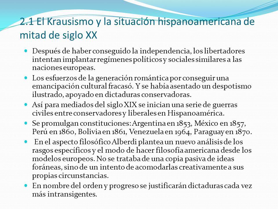 2.1 El Krausismo y la situación hispanoamericana de mitad de siglo XX Después de haber conseguido la independencia, los libertadores intentan implanta