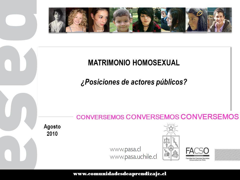 www.comunidadesdeaprendizaje.cl MATRIMONIO HOMOSEXUAL ¿Posiciones de actores públicos? MATRIMONIO HOMOSEXUAL ¿Posiciones de actores públicos? Agosto 2