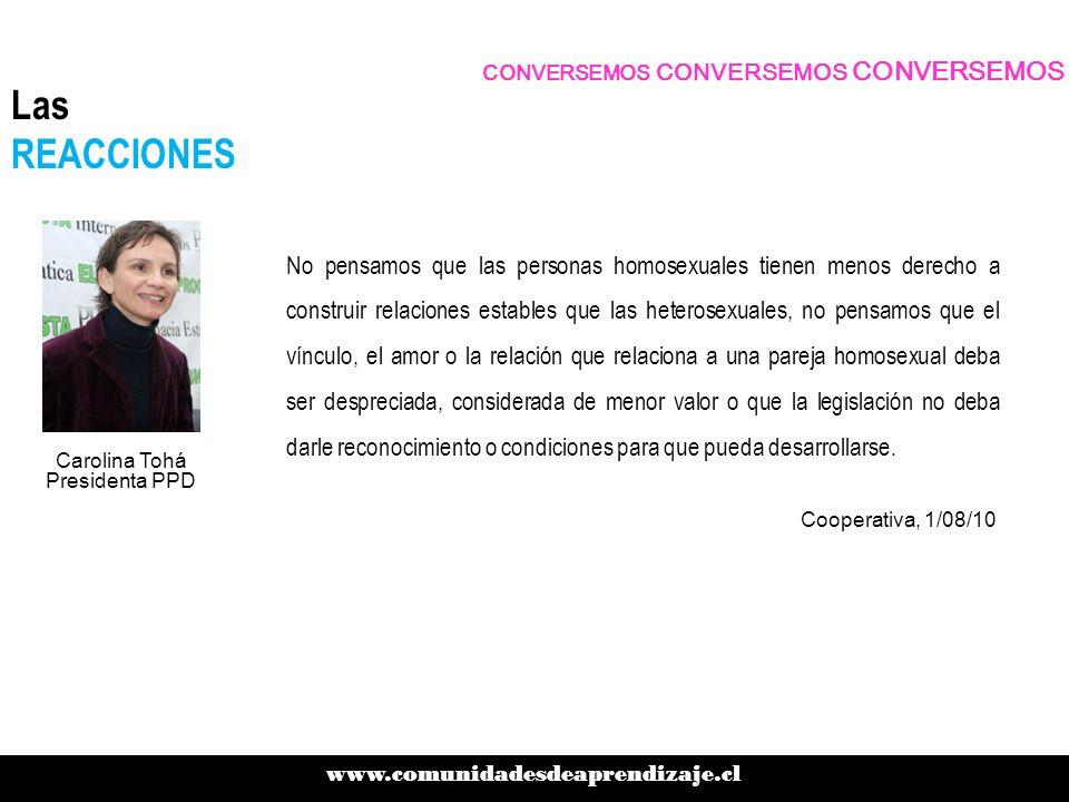 CONVERSEMOS CONVERSEMOS CONVERSEMOS www.comunidadesdeaprendizaje.cl Las REACCIONES No pensamos que las personas homosexuales tienen menos derecho a co