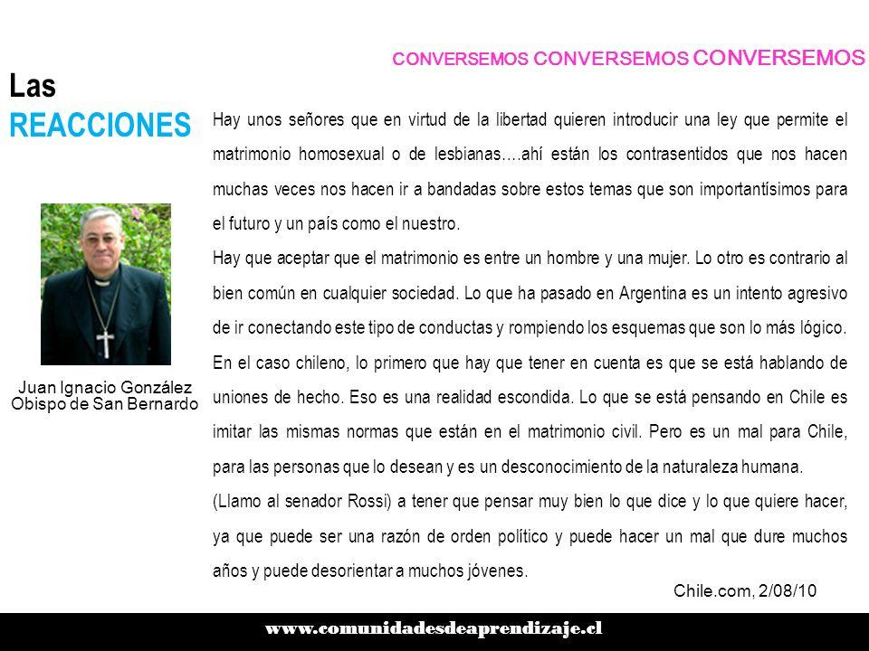 CONVERSEMOS CONVERSEMOS CONVERSEMOS www.comunidadesdeaprendizaje.cl Las REACCIONES Chile sí esta preparado para este tipo de uniones y con la posibilidad de la adopción.