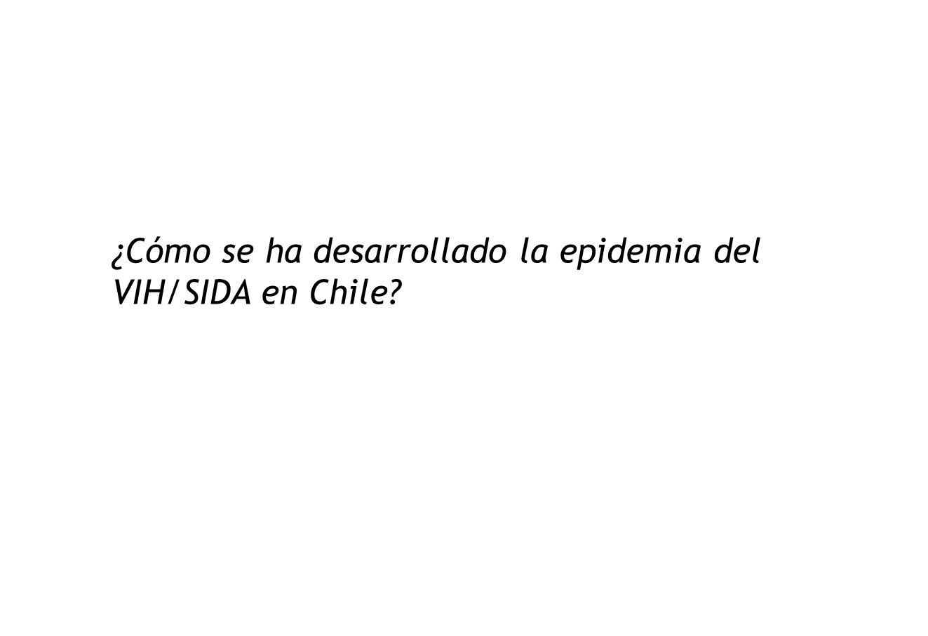¿Cómo se ha desarrollado la epidemia del VIH/SIDA en Chile?
