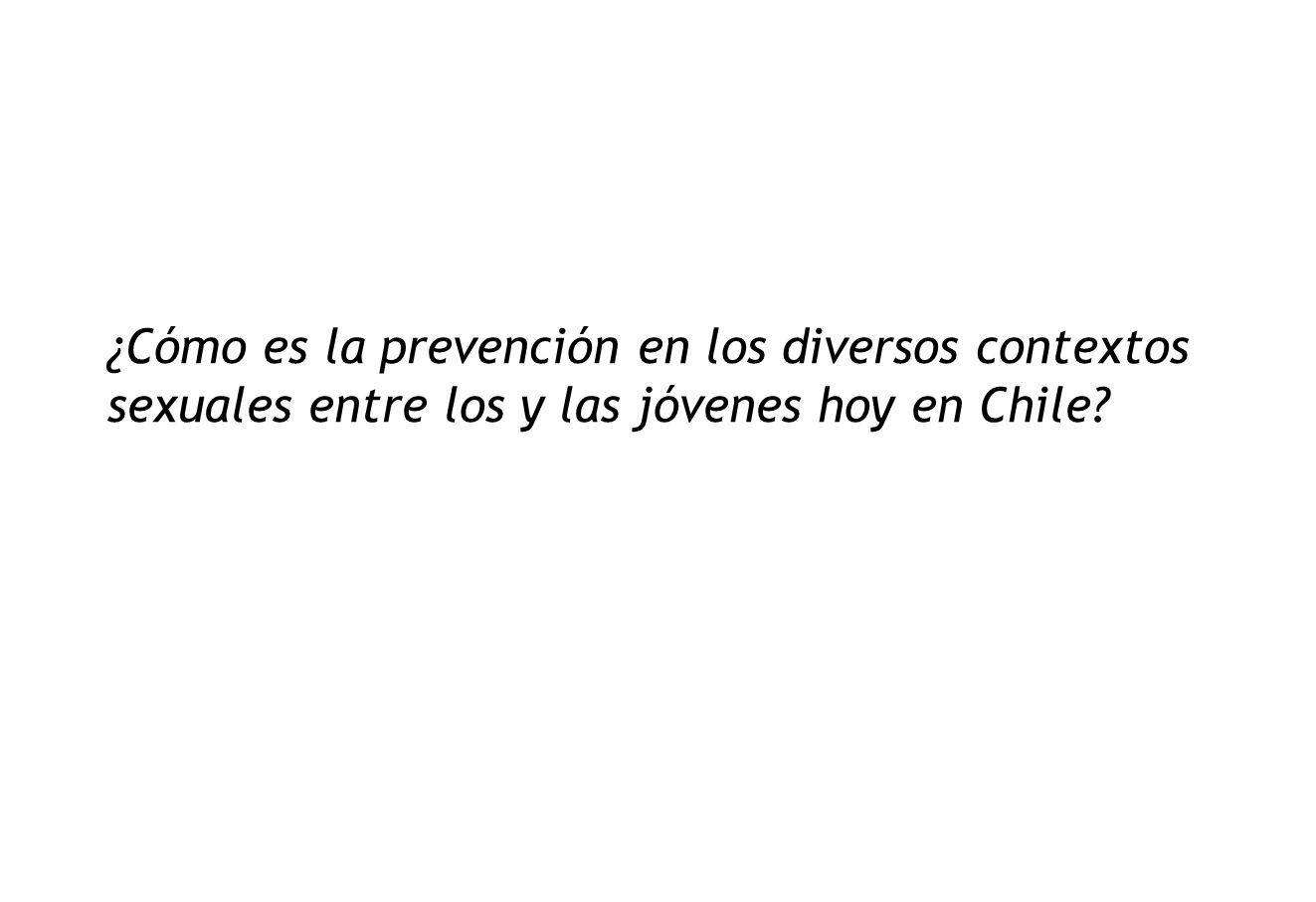 ¿Cómo es la prevención en los diversos contextos sexuales entre los y las jóvenes hoy en Chile?