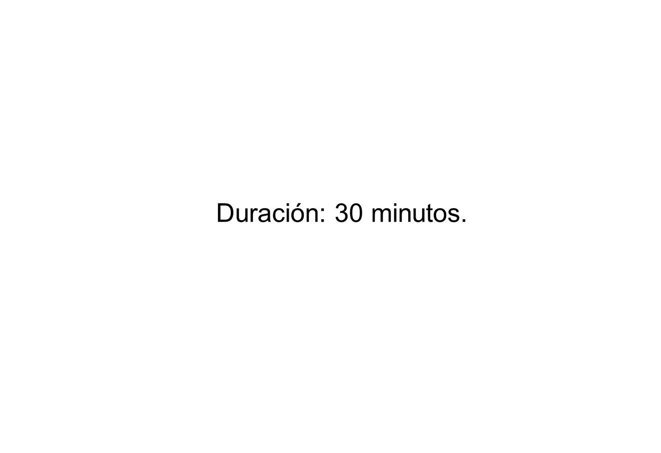 Duración: 30 minutos.