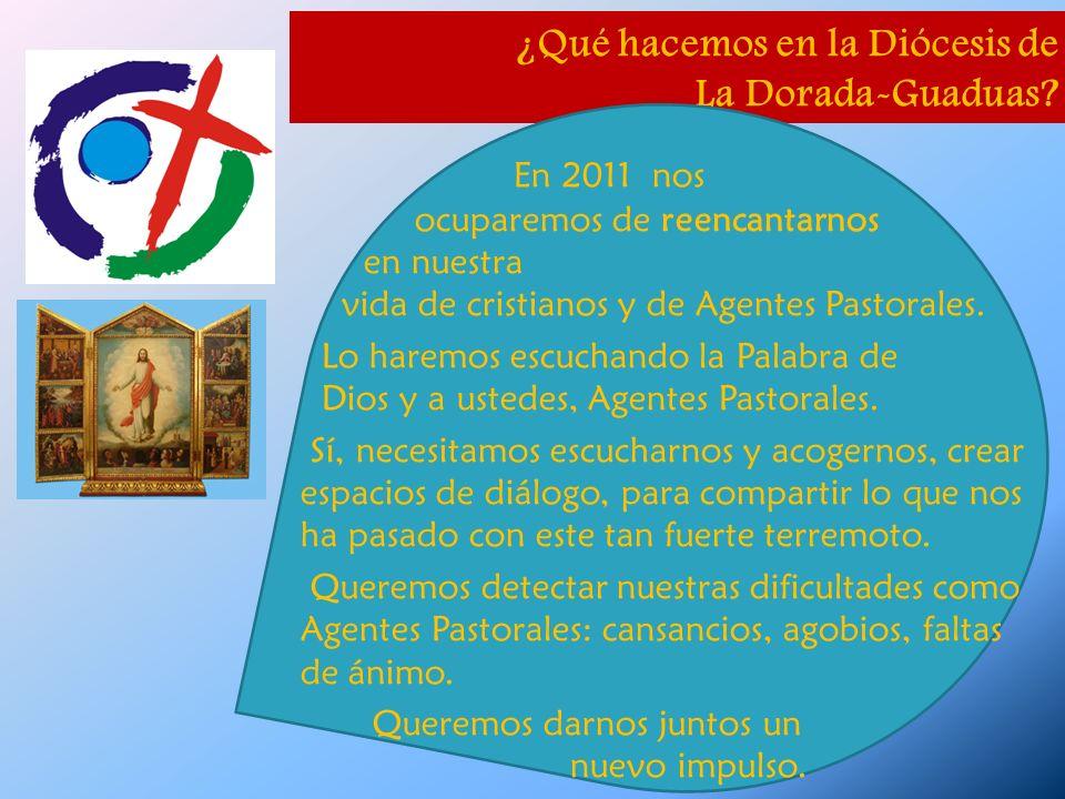 ¿Qué hacemos en la Diócesis de La Dorada-Guaduas? En 2011 nos ocuparemos de reencantarnos en nuestra vida de cristianos y de Agentes Pastorales. Lo ha
