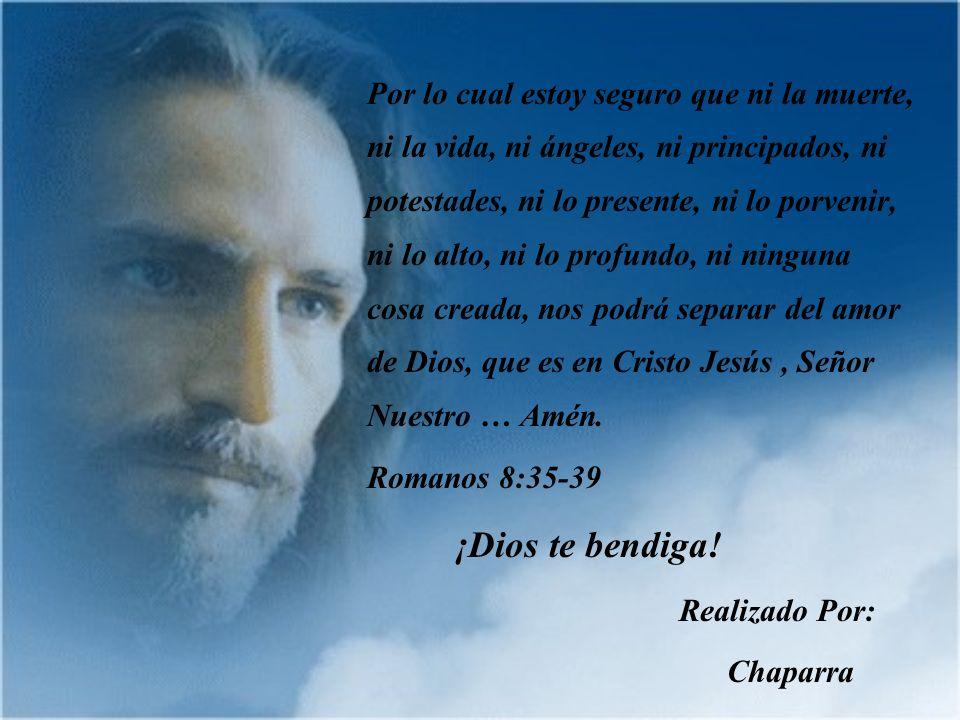 Quien nos separará del amor de Cristo.