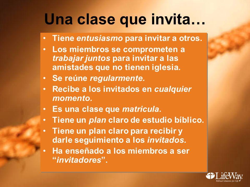 Una clase que invita… Tiene entusiasmo para invitar a otros. Los miembros se comprometen a trabajar juntos para invitar a las amistades que no tienen