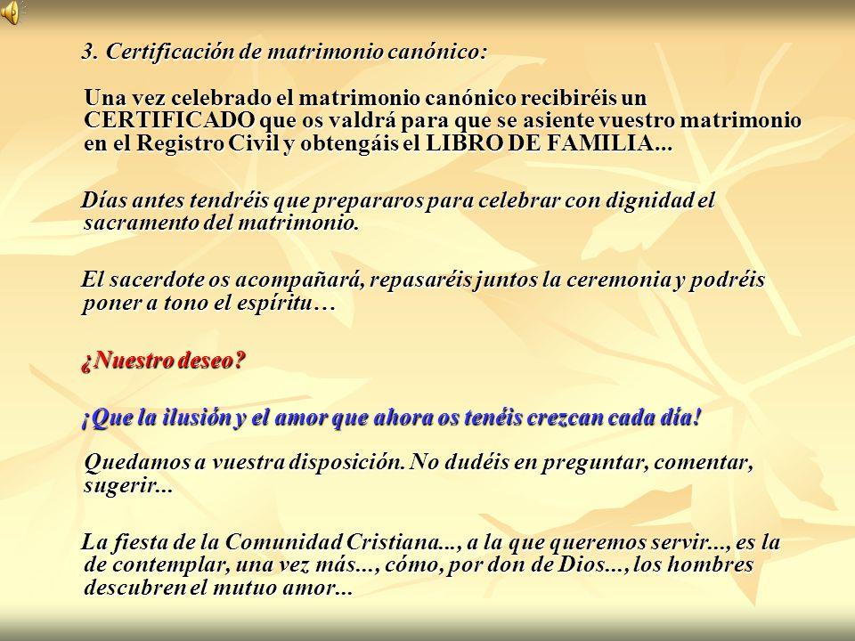 3. Certificación de matrimonio canónico: Una vez celebrado el matrimonio canónico recibiréis un CERTIFICADO que os valdrá para que se asiente vuestro