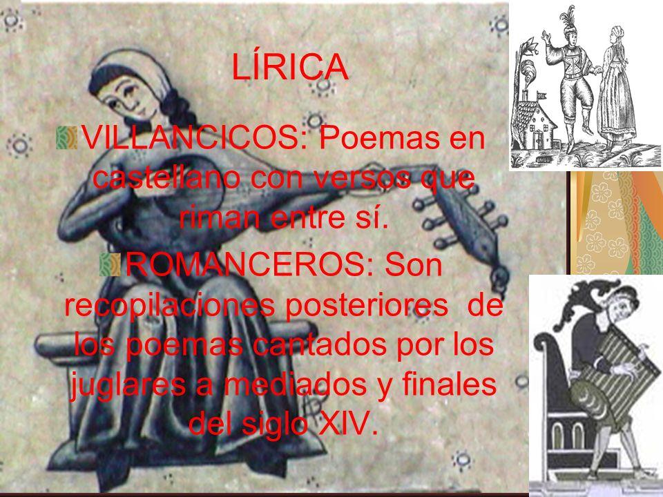 LÍRICA VILLANCICOS: Poemas en castellano con versos que riman entre sí. ROMANCEROS: Son recopilaciones posteriores de los poemas cantados por los jugl