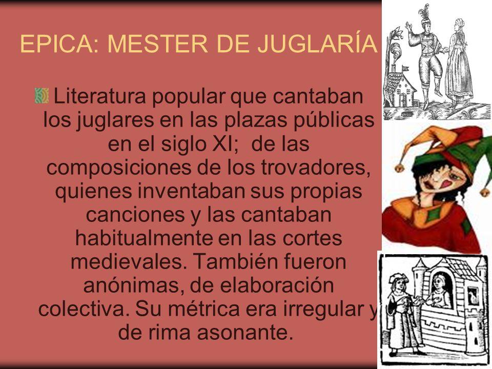 EPICA: MESTER DE JUGLARÍA Literatura popular que cantaban los juglares en las plazas públicas en el siglo XI; de las composiciones de los trovadores,