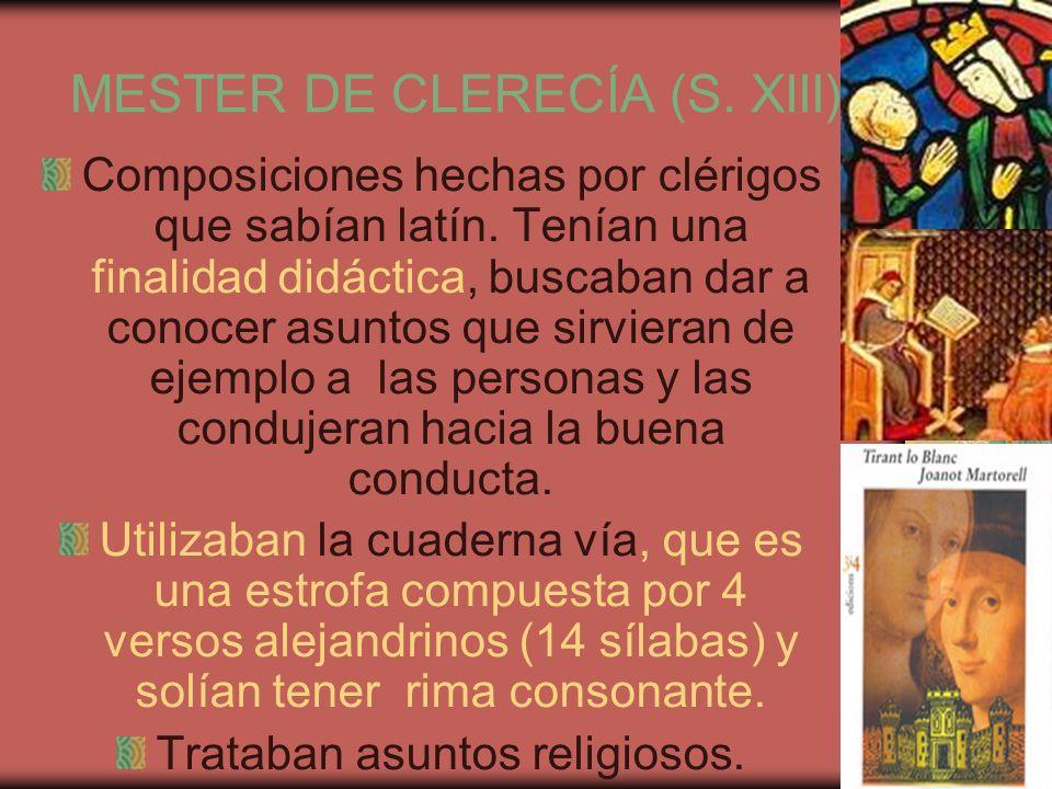 MESTER DE CLERECÍA (S. XIII) Composiciones hechas por clérigos que sabían latín. Tenían una finalidad didáctica, buscaban dar a conocer asuntos que si