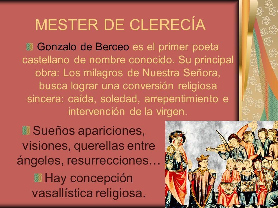MESTER DE CLERECÍA Gonzalo de Berceo es el primer poeta castellano de nombre conocido. Su principal obra: Los milagros de Nuestra Señora, busca lograr