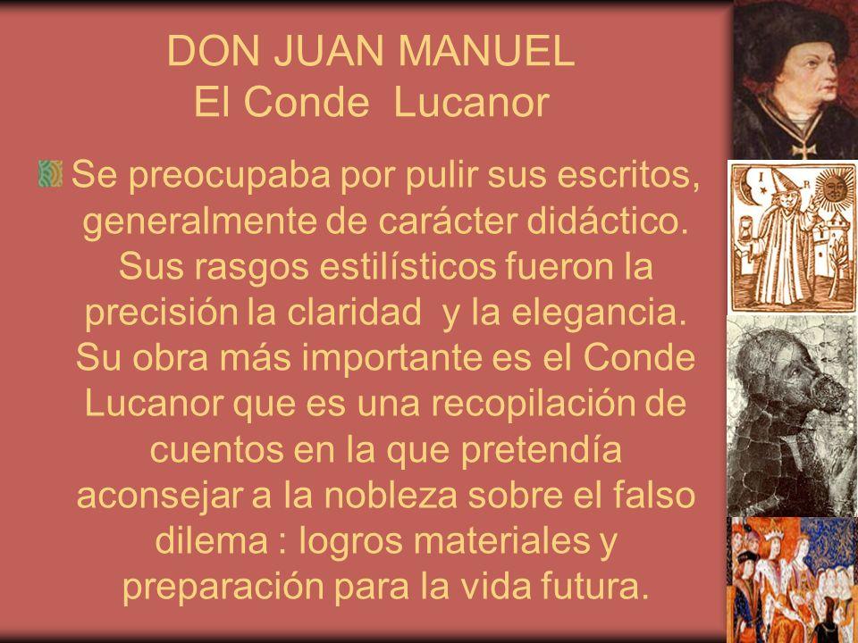 DON JUAN MANUEL El Conde Lucanor Se preocupaba por pulir sus escritos, generalmente de carácter didáctico. Sus rasgos estilísticos fueron la precisión