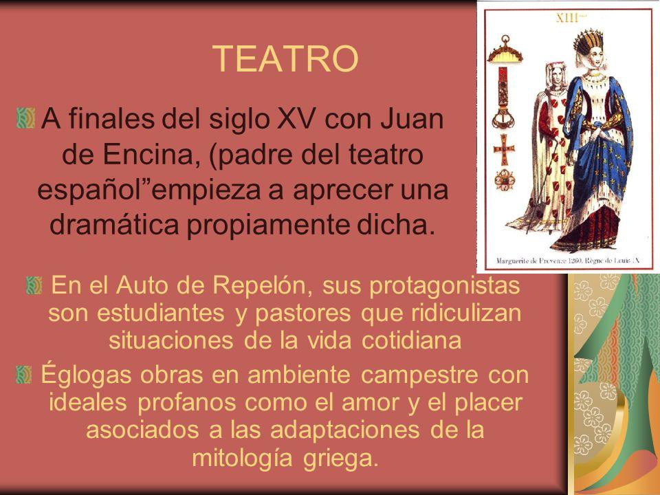TEATRO A finales del siglo XV con Juan de Encina, (padre del teatro españolempieza a aprecer una dramática propiamente dicha. En el Auto de Repelón, s