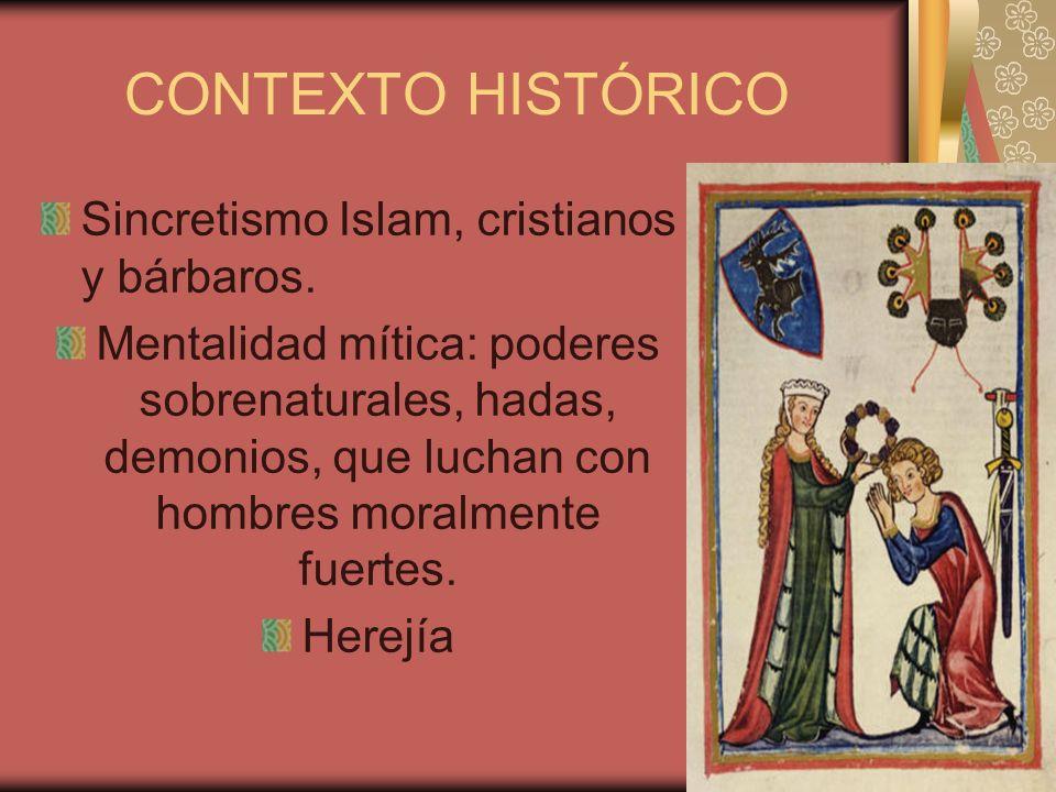 CONTEXTO HISTÓRICO Sincretismo Islam, cristianos y bárbaros. Mentalidad mítica: poderes sobrenaturales, hadas, demonios, que luchan con hombres moralm