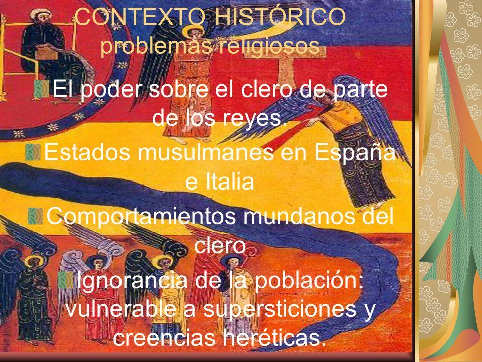 CONTEXTO HISTÓRICO problemas religiosos El poder sobre el clero de parte de los reyes. Estados musulmanes en España e Italia Comportamientos mundanos