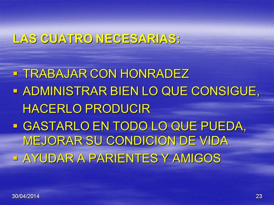 30/04/201422 EL HOMBRE EN ESTA VIDA BUSCA TRES COSAS QUE NO CONSIGUE SINO CON OTRAS CUATRO: LAS QUE BUSCA SON: UNA VIDA EN ABUNDANCIA UNA VIDA EN ABUN