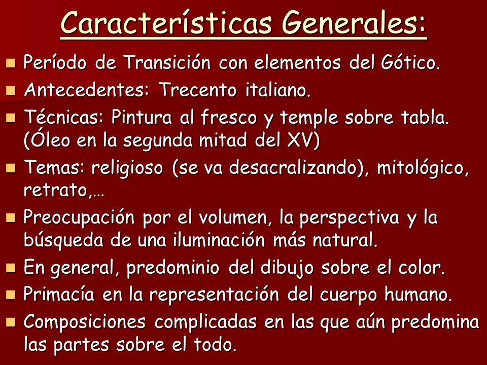 Características Generales: Período de Transición con elementos del Gótico. Período de Transición con elementos del Gótico. Antecedentes: Trecento ital