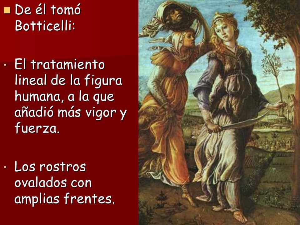 De él tomó Botticelli: De él tomó Botticelli: El tratamiento lineal de la figura humana, a la que añadió más vigor y fuerza. El tratamiento lineal de