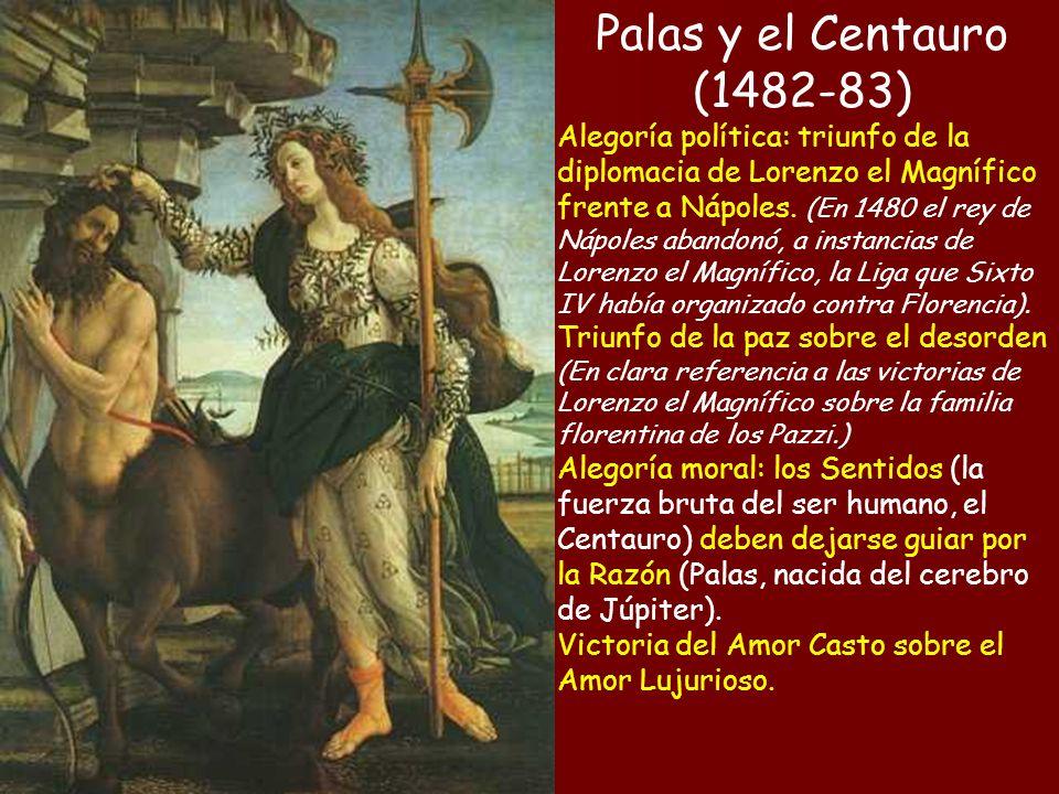 Palas y el Centauro (1482-83) Alegoría política: triunfo de la diplomacia de Lorenzo el Magnífico frente a Nápoles. (En 1480 el rey de Nápoles abandon