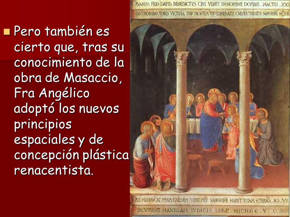 Pero también es cierto que, tras su conocimiento de la obra de Masaccio, Fra Angélico adoptó los nuevos principios espaciales y de concepción plástica