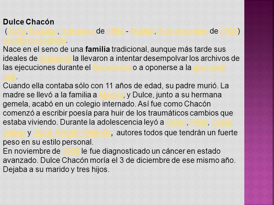 Dulce Chacón (Zafra, Badajoz, 3 de junio de 1954 - Madrid, 3 de diciembre de 2003) escritora española.ZafraBadajoz3 de junio1954Madrid3 de diciembre20