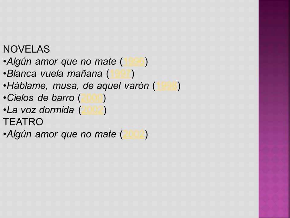 NOVELAS Algún amor que no mate (1996)1996 Blanca vuela mañana (1997)1997 Háblame, musa, de aquel varón (1998)1998 Cielos de barro (2000)2000 La voz do