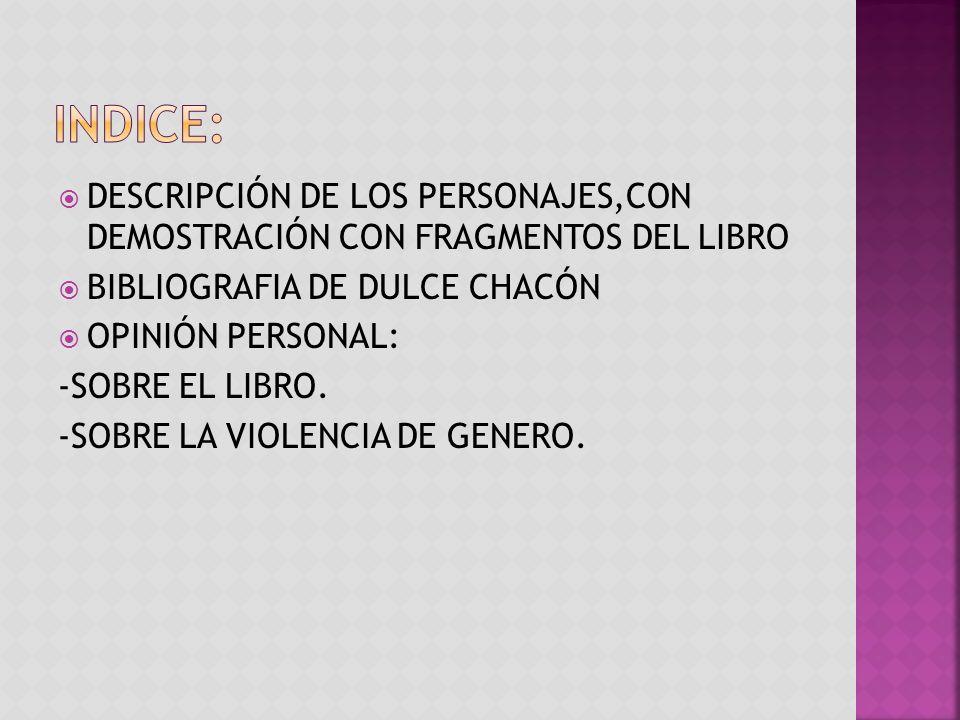 DESCRIPCIÓN DE LOS PERSONAJES,CON DEMOSTRACIÓN CON FRAGMENTOS DEL LIBRO BIBLIOGRAFIA DE DULCE CHACÓN OPINIÓN PERSONAL: -SOBRE EL LIBRO. -SOBRE LA VIOL