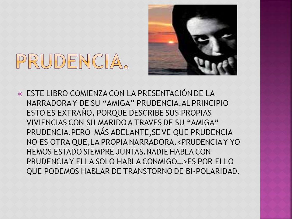 ESTE LIBRO COMIENZA CON LA PRESENTACIÓN DE LA NARRADORA Y DE SU AMIGA PRUDENCIA.AL PRINCIPIO ESTO ES EXTRAÑO, PORQUE DESCRIBE SUS PROPIAS VIVIENCIAS C