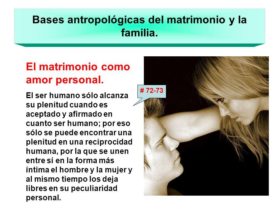 Bases antropológicas del matrimonio y la familia. El matrimonio como amor personal. El ser humano sólo alcanza su plenitud cuando es aceptado y afirma
