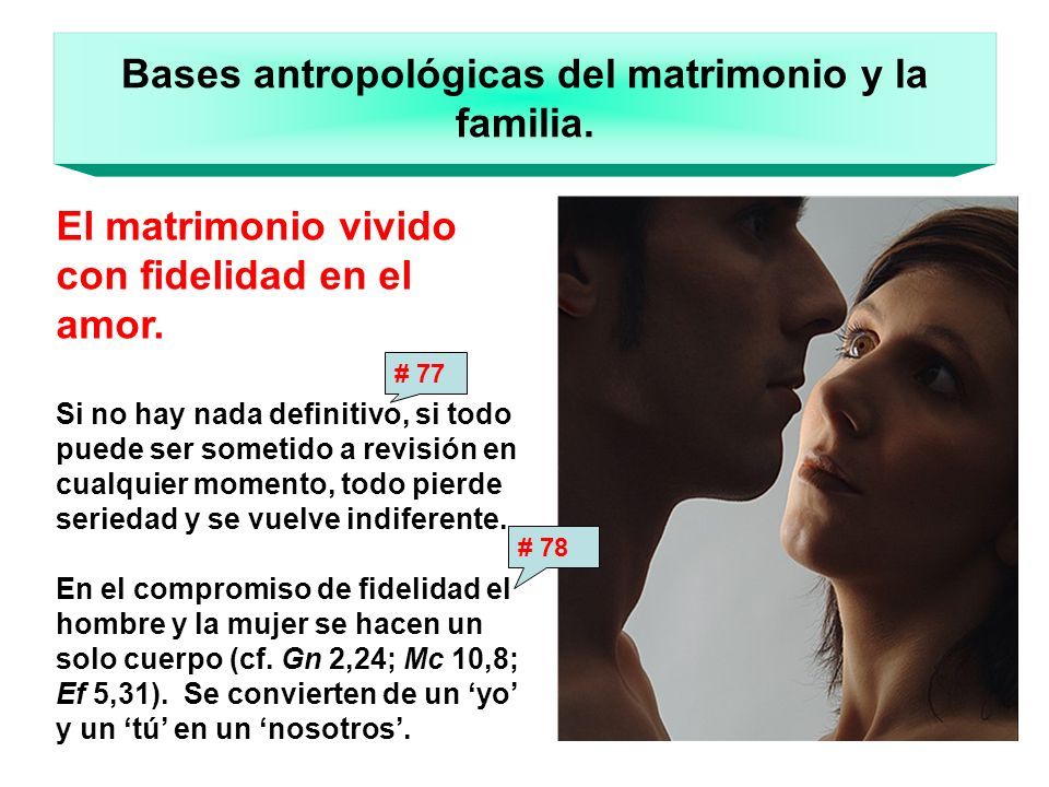 Bases antropológicas del matrimonio y la familia. El matrimonio vivido con fidelidad en el amor. Si no hay nada definitivo, si todo puede ser sometido