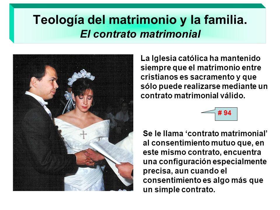 Teología del matrimonio y la familia. El contrato matrimonial La Iglesia católica ha mantenido siempre que el matrimonio entre cristianos es sacrament