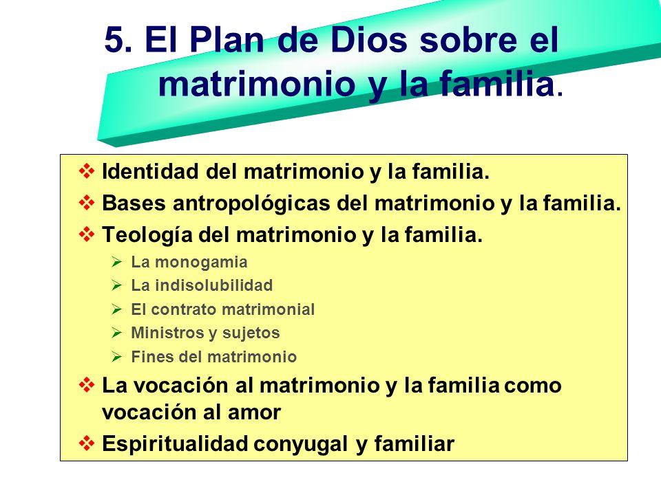 5. El Plan de Dios sobre el matrimonio y la familia. Identidad del matrimonio y la familia. Bases antropológicas del matrimonio y la familia. Teología