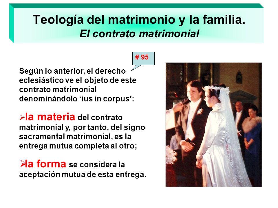 Teología del matrimonio y la familia. El contrato matrimonial Según lo anterior, el derecho eclesiástico ve el objeto de este contrato matrimonial den