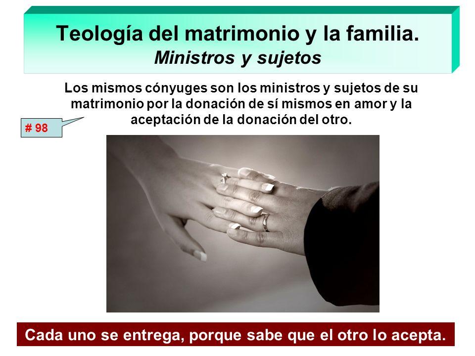 Teología del matrimonio y la familia. Ministros y sujetos Los mismos cónyuges son los ministros y sujetos de su matrimonio por la donación de sí mismo