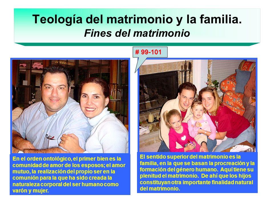 Teología del matrimonio y la familia. Fines del matrimonio En el orden ontológico, el primer bien es la comunidad de amor de los esposos; el amor mutu