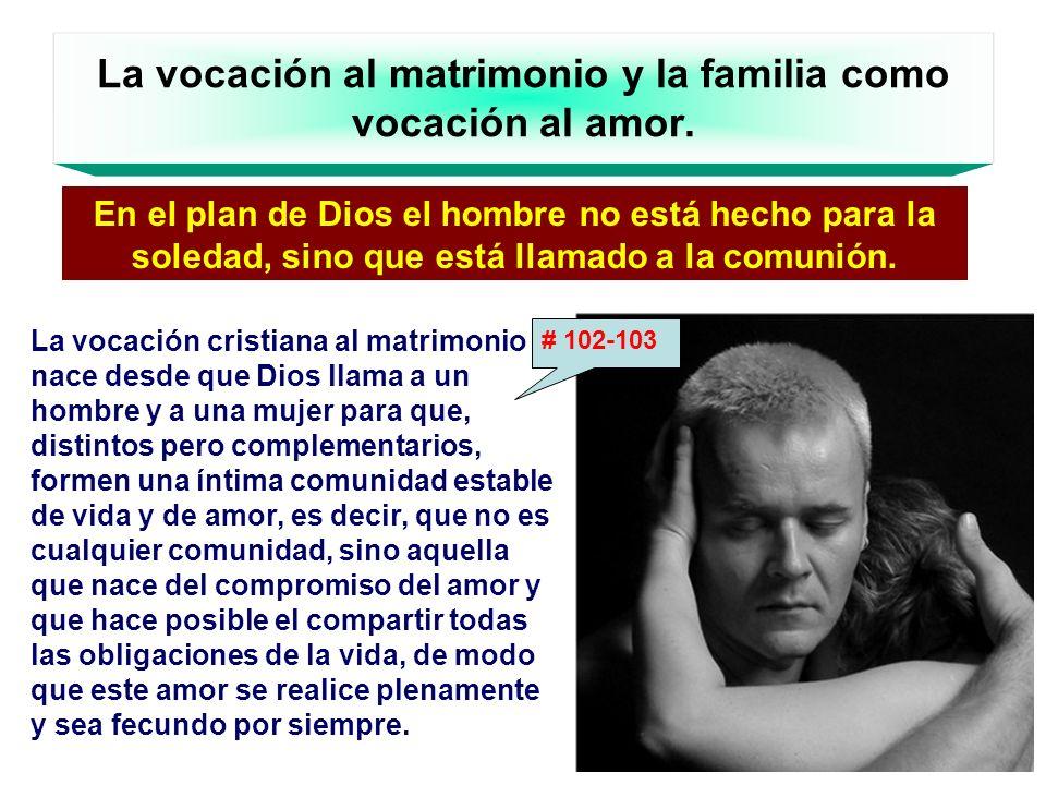 La vocación al matrimonio y la familia como vocación al amor. En el plan de Dios el hombre no está hecho para la soledad, sino que está llamado a la c