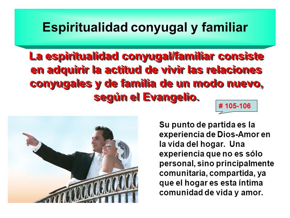 Espiritualidad conyugal y familiar La espiritualidad conyugal/familiar consiste en adquirir la actitud de vivir las relaciones conyugales y de familia