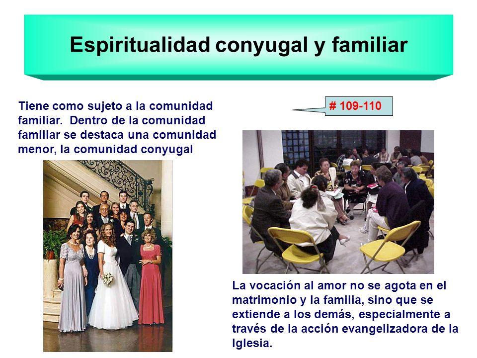 Espiritualidad conyugal y familiar La vocación al amor no se agota en el matrimonio y la familia, sino que se extiende a los demás, especialmente a tr