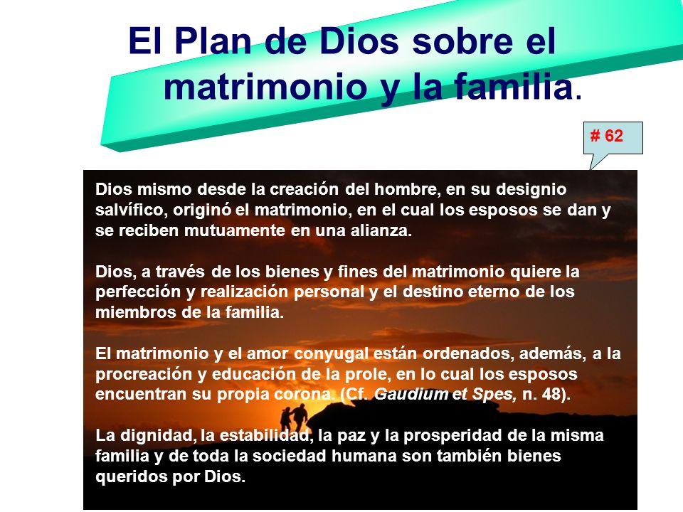 El Plan de Dios sobre el matrimonio y la familia. Dios mismo desde la creación del hombre, en su designio salvífico, originó el matrimonio, en el cual