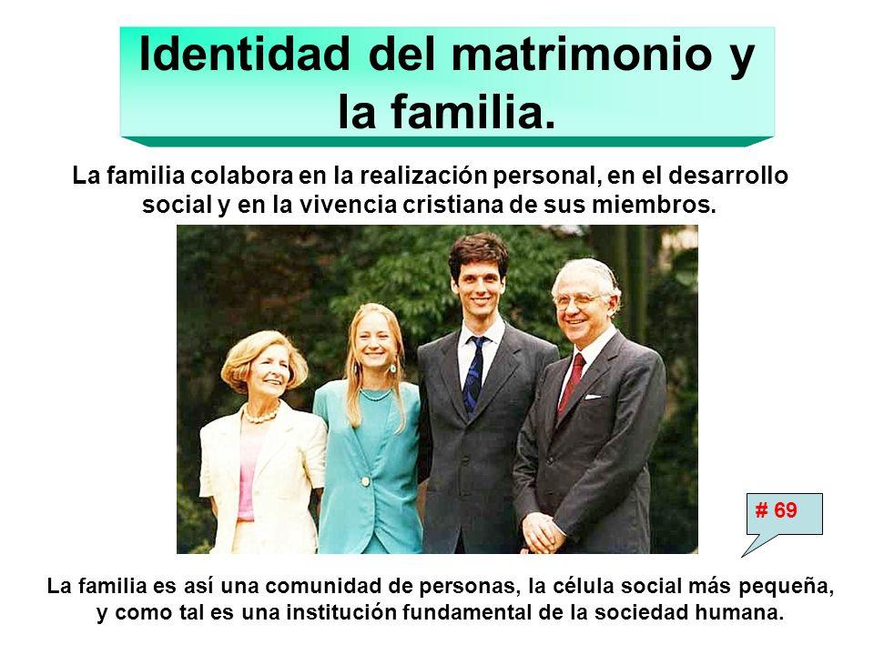 Identidad del matrimonio y la familia. La familia colabora en la realización personal, en el desarrollo social y en la vivencia cristiana de sus miemb