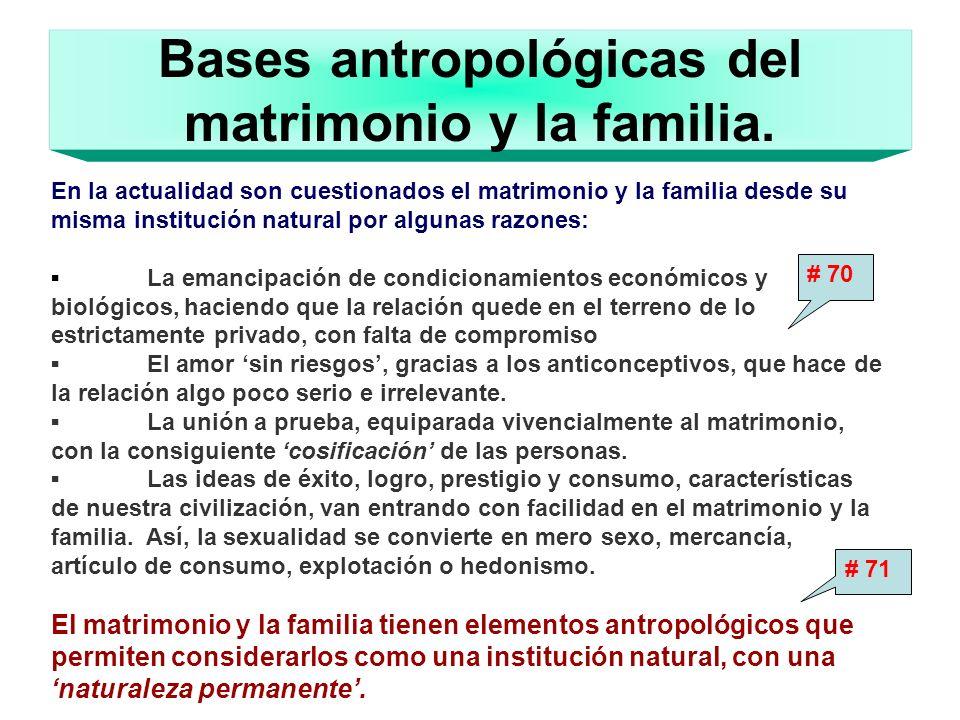 Bases antropológicas del matrimonio y la familia. En la actualidad son cuestionados el matrimonio y la familia desde su misma institución natural por