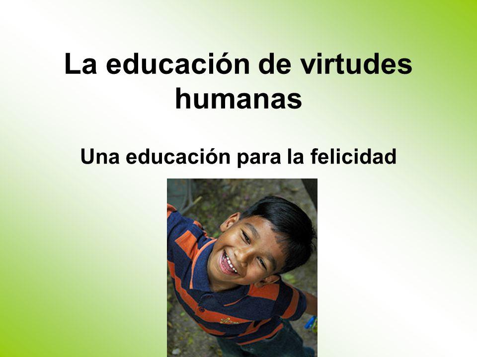 La educación de virtudes humanas Una educación para la felicidad